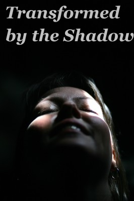 Transformed by the Shadow