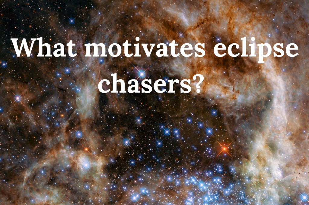 eclipse research, totality, eclipse chasers, Dr Kate Russo, motivation